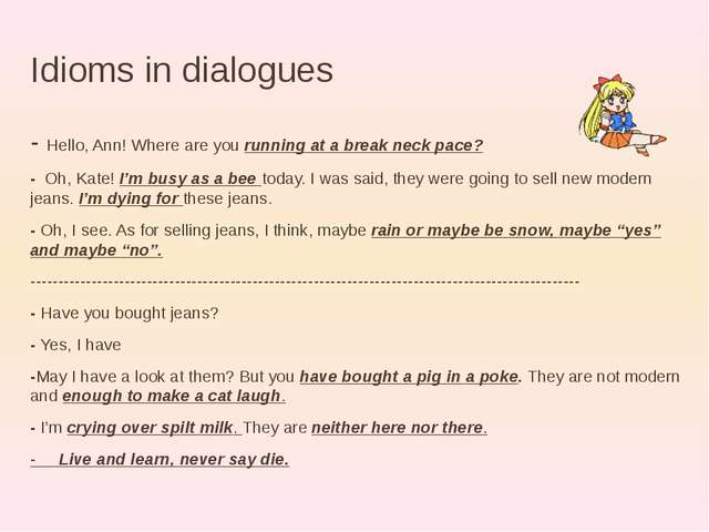Idioms in dialogues - Hello, Ann! Where are you running at a break neck pace?...