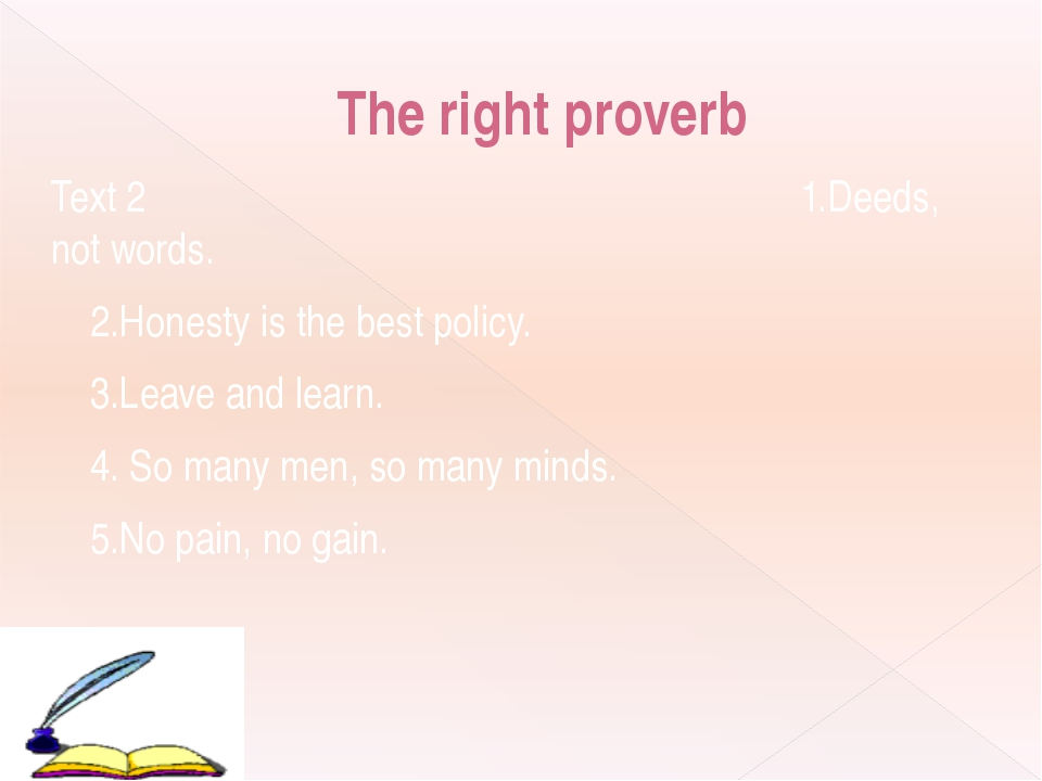 The right proverb Text 2 1.Deeds, not words. 2.Honesty is the best policy. 3....