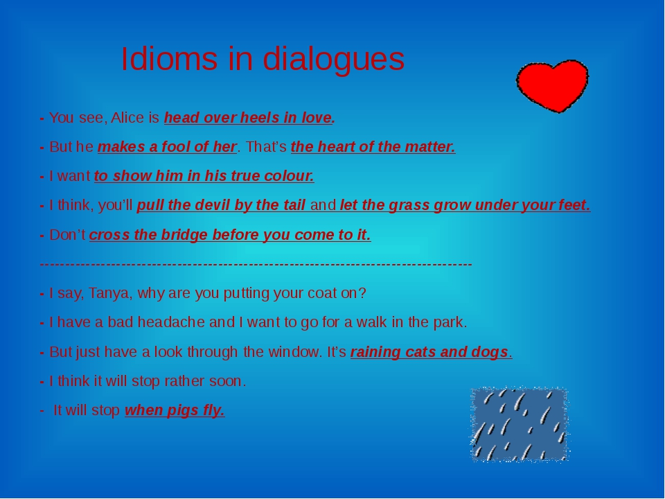 Idioms in dialogues - You see, Alice is head over heels in love. - But he mak...