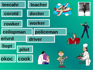 teacher teecahr corotd doctor rowker worker ceilopman policeman erivrd drive