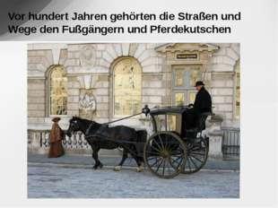 Vor hundert Jahren gehörten die Straßen und Wege den Fußgängern und Pferdeku