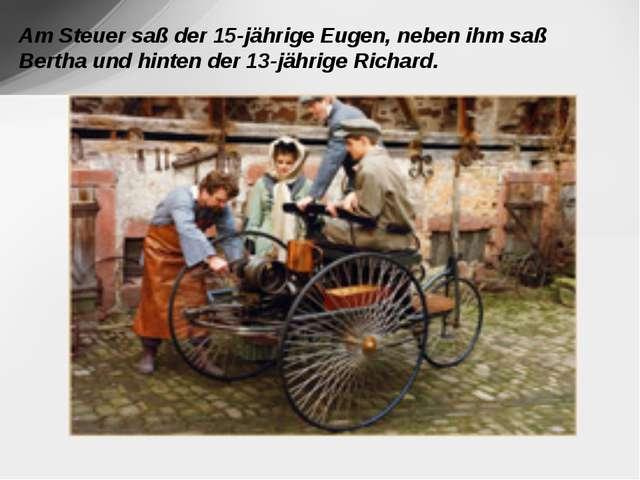 Am Steuer saß der 15-jährige Eugen, neben ihm saß Bertha und hinten der 13-j...