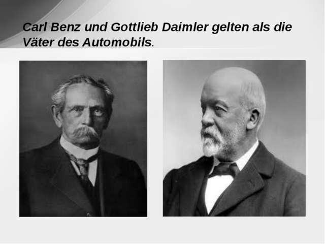 Carl Benz und Gottlieb Daimler gelten als die Väter des Automobils.