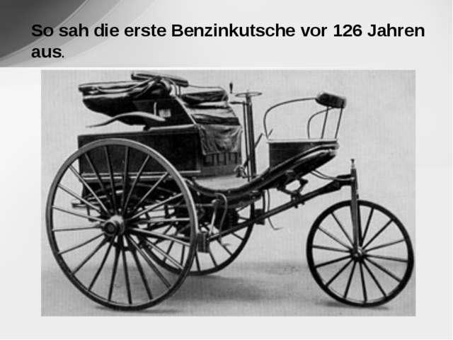 So sah die erste Benzinkutsche vor 126 Jahren aus.