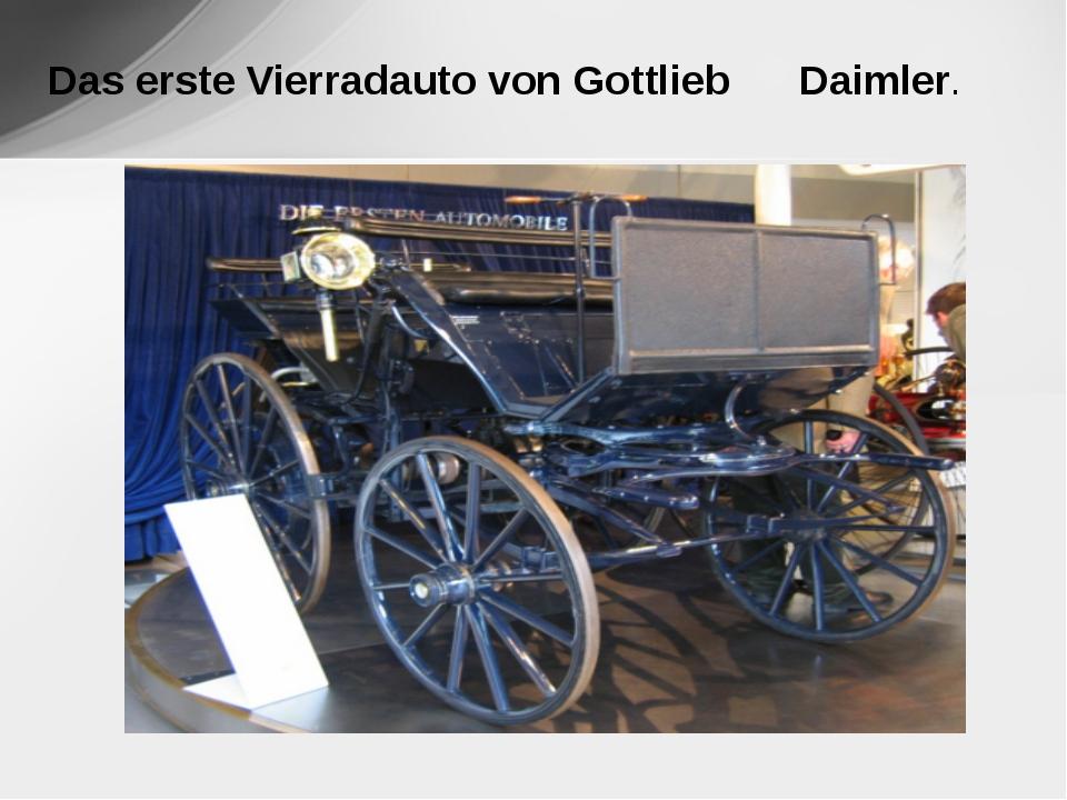 Das erste Vierradauto von Gottlieb Daimler.