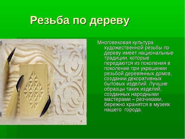 Резьба по дереву Многовековая культура художественной резьбы по дереву имеет...