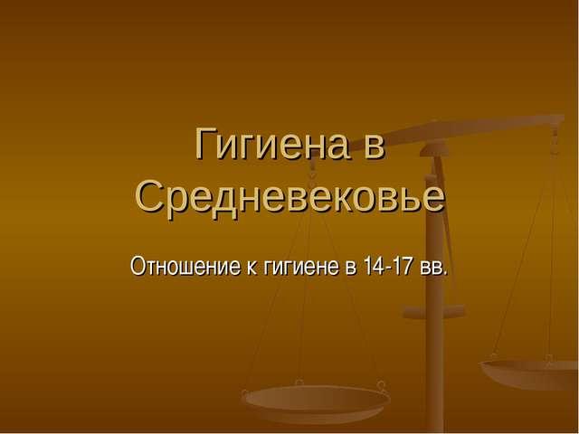 Гигиена в Средневековье Отношение к гигиене в 14-17 вв.