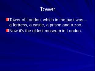 Tower Tower of London, which in the past was – a fortress, a castle, a prison
