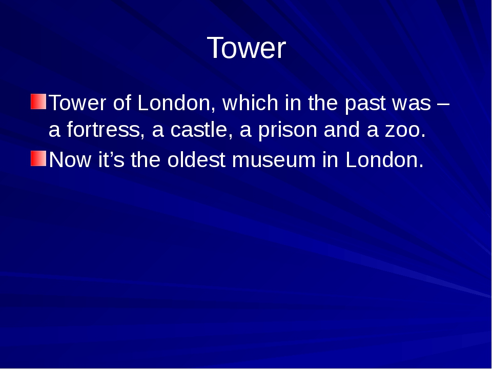 Tower Tower of London, which in the past was – a fortress, a castle, a prison...