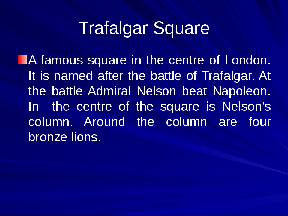 Trafalgar Square A famous square in the centre of London. It is named after t...