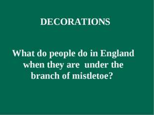 What do people do in England when they are under the branch of mistletoe? DE