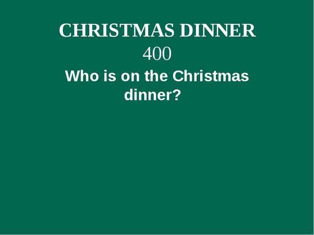 CHRISTMAS DINNER 400   Who is on the Christmas dinner?
