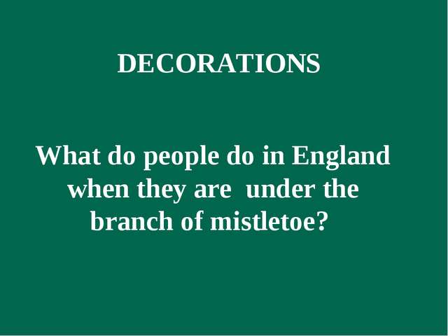 What do people do in England when they are under the branch of mistletoe? DE...