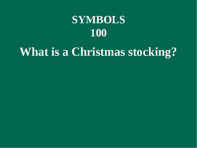 SYMBOLS 100 What is a Christmas stocking?