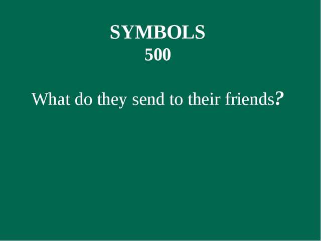 SYMBOLS 500 What do they send to their friends?