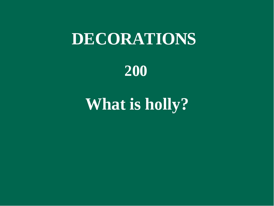 200 What is holly? DECORATIONS