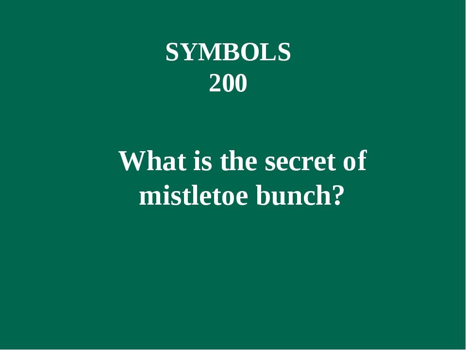 SYMBOLS 200 What is the secret of mistletoe bunch?