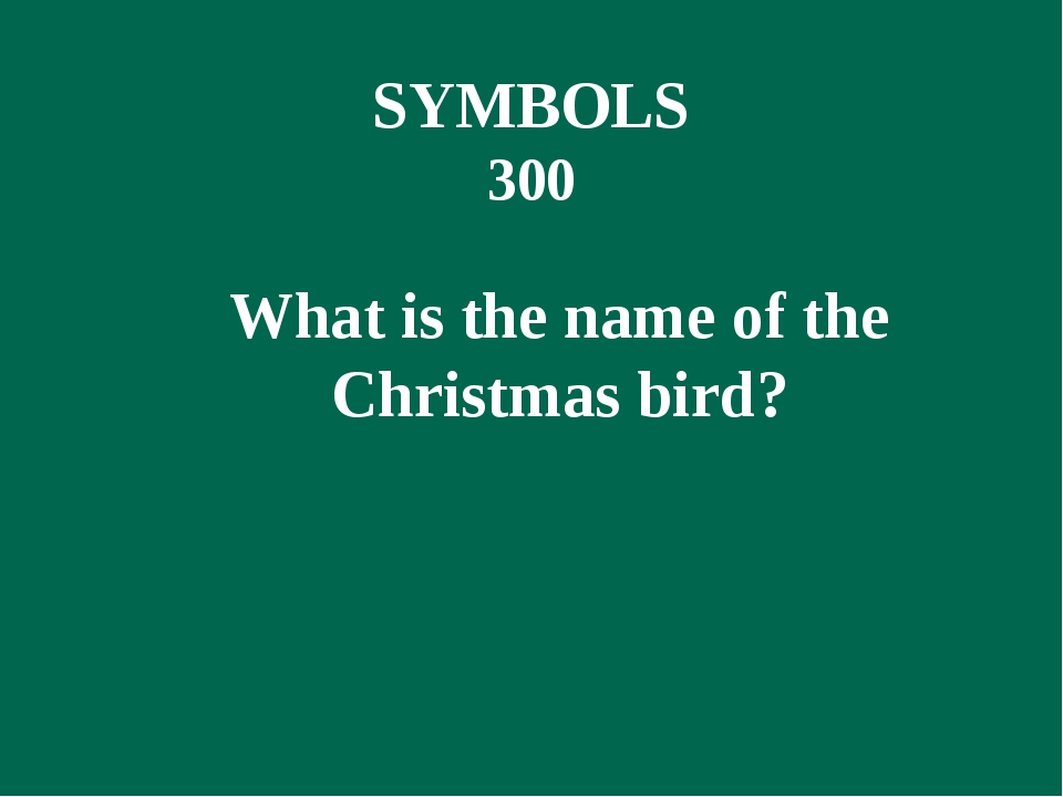 SYMBOLS 300 What is the name of the Christmas bird?