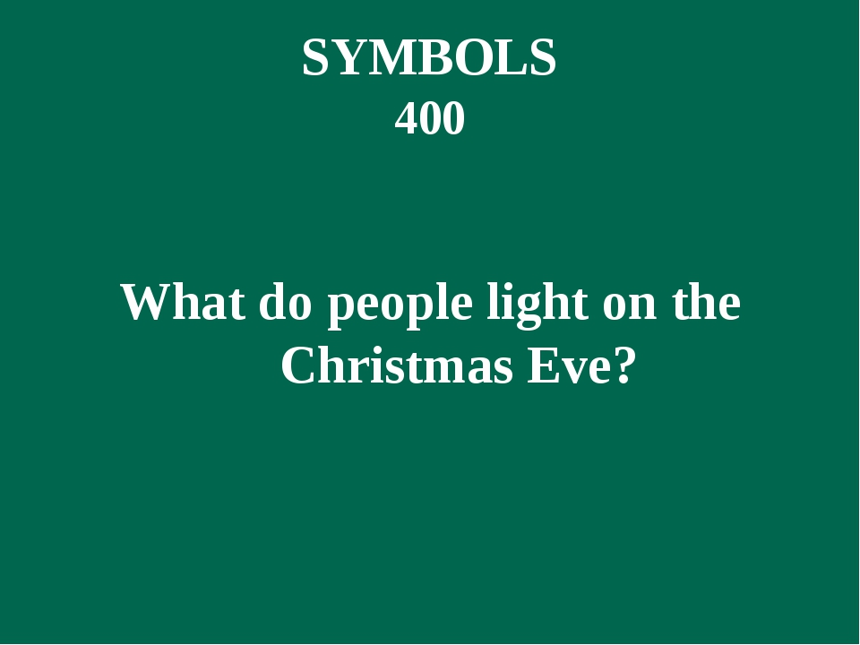 SYMBOLS 400 What do people light on the Christmas Eve?