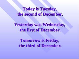 Today is Tuesday, the second of December. Yesterday was Wednesday, the first