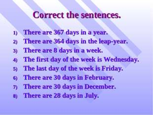 Correct the sentences. There are 367 days in a year. There are 364 days in th
