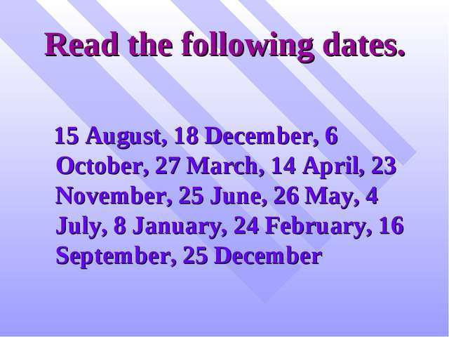 Read the following dates. 15 August, 18 December, 6 October, 27 March, 14 Apr...