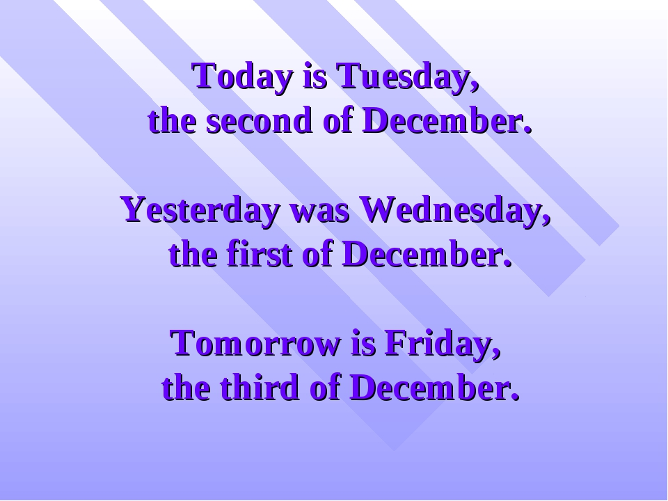 Today is Tuesday, the second of December. Yesterday was Wednesday, the first...
