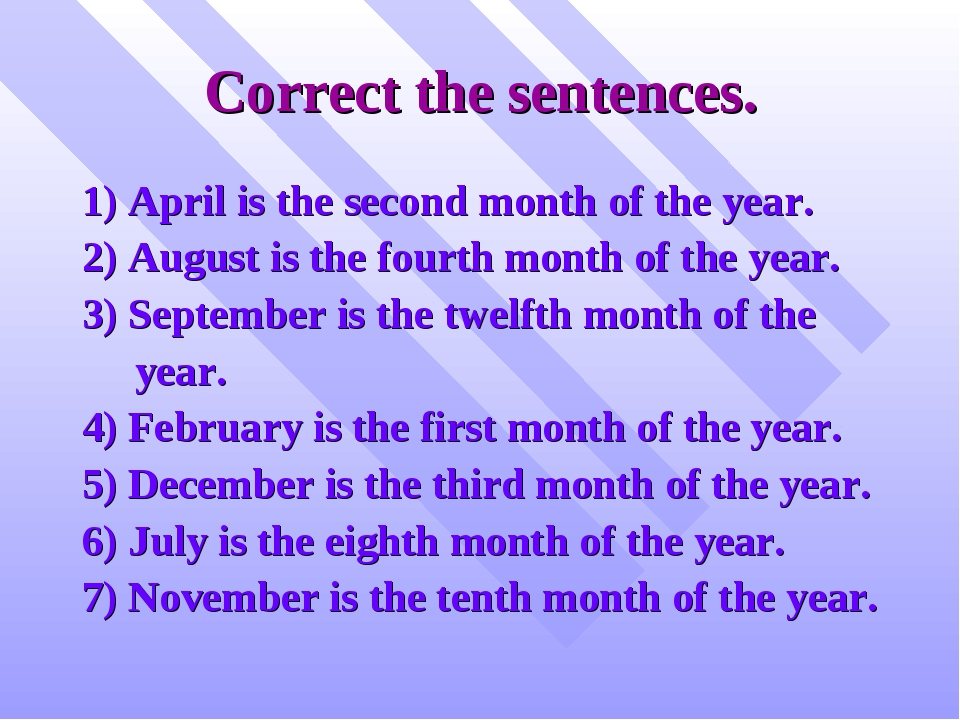 Correct the sentences. 1) April is the second month of the year. 2) August is...