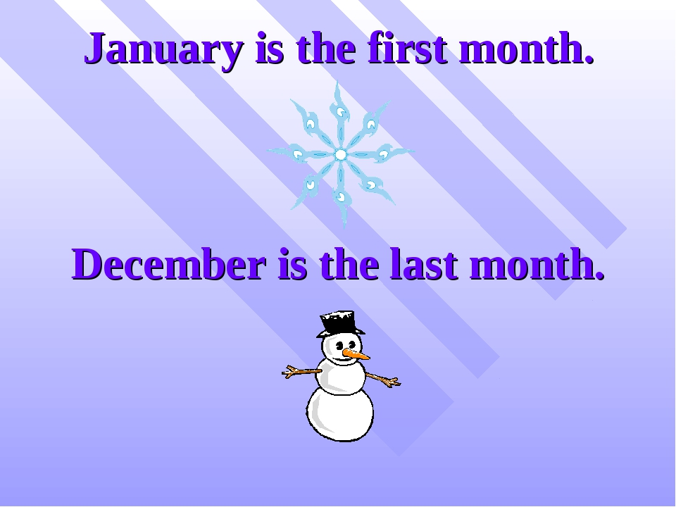 January is the first month. December is the last month.
