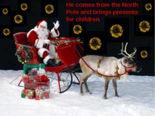 He comes from the North Pole and brings presents for children.