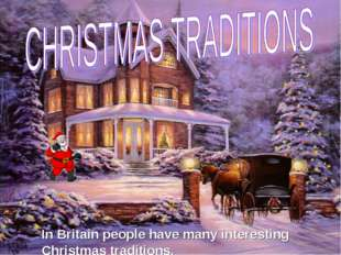 In Britain people have many interesting Christmas traditions.