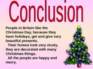 People in Britain like the Christmas Day, because they have holidays, get and