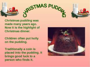 Christmas pudding was made many years ago. Now it is the highlight of Christm