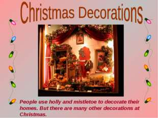 People use holly and mistletoe to decorate their homes. But there are many ot