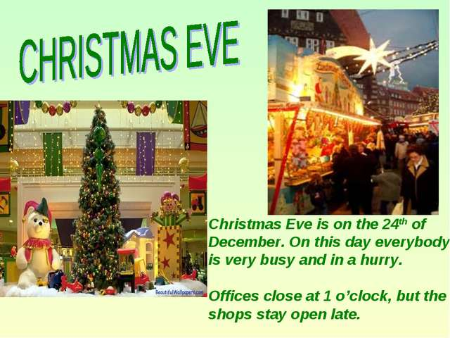 Christmas Eve is on the 24th of December. On this day everybody is very busy...