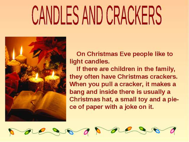 On Christmas Eve people like to light candles. If there are children in the...