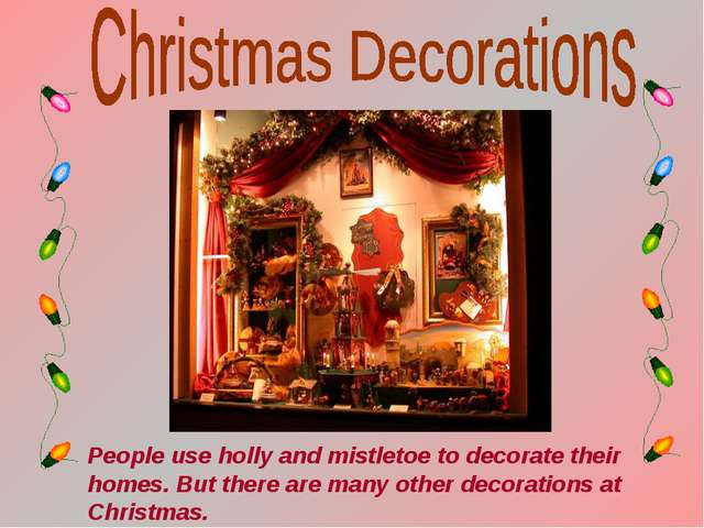 People use holly and mistletoe to decorate their homes. But there are many ot...