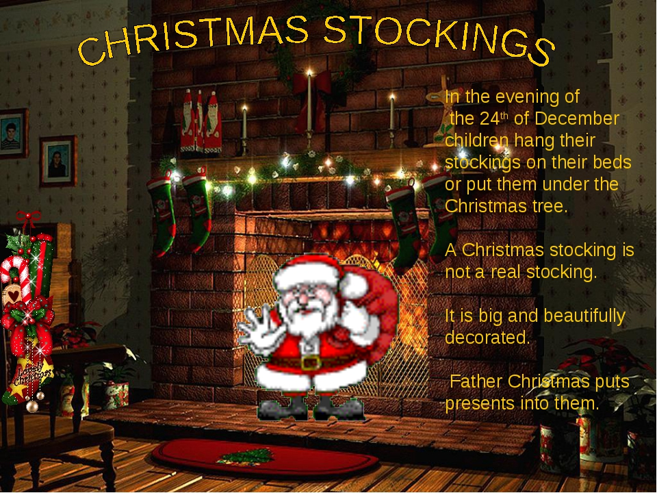 In the evening of the 24th of December children hang their stockings on their...