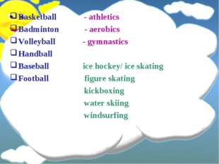 Basketball - athletics Badminton - aerobics Volleyball - gymnastics Handball