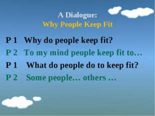 A Dialogue: Why People Keep Fit P 1 Why do people keep fit? P 2 To my mind pe