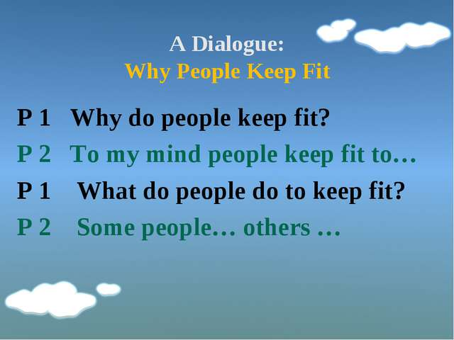 A Dialogue: Why People Keep Fit P 1 Why do people keep fit? P 2 To my mind pe...