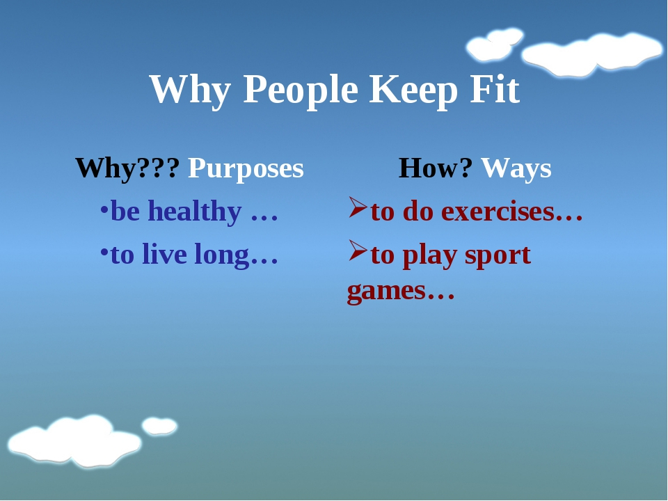 Why People Keep Fit Why??? Purposes be healthy … to live long… How? Ways to d...