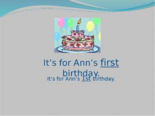 It's for Ann's first birthday. It's for Ann's 1st birthday.