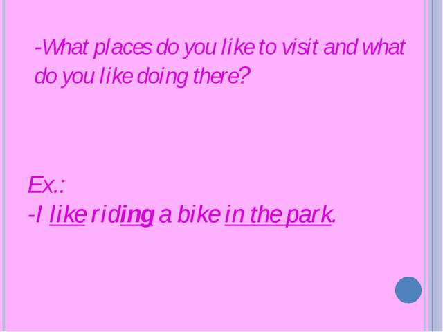 -What places do you like to visit and what do you like doing there? Ex.: -I l...