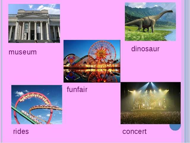 museum concert rides funfair dinosaur