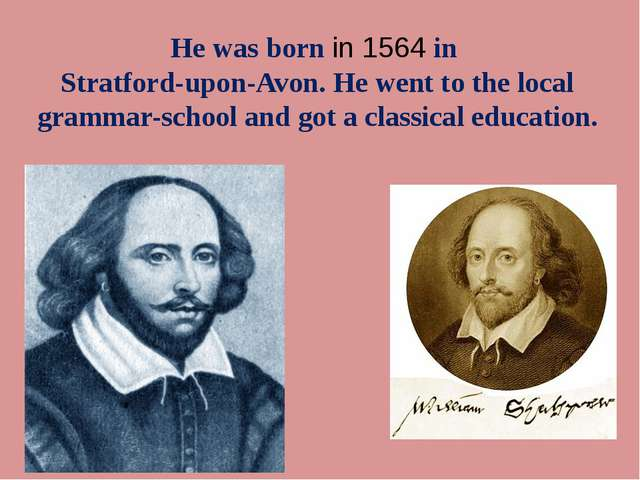 He was born in 1564 in Stratford-upon-Avon. He went to the local grammar-scho...