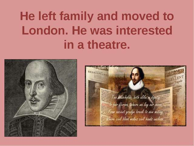 He left family and moved to London. He was interested in a theatre.