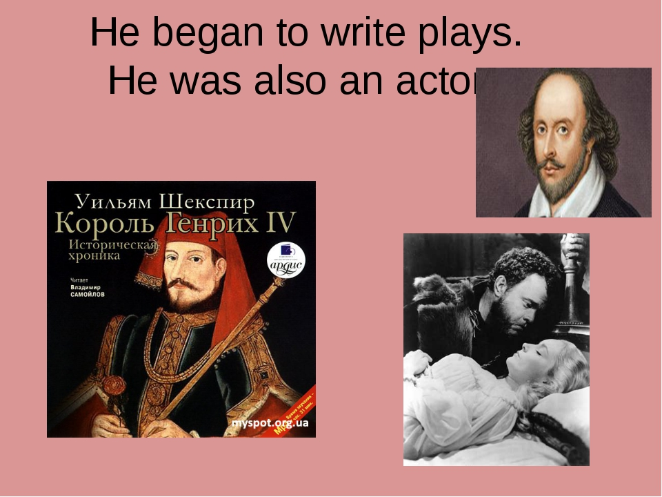 He began to write plays. He was also an actor.