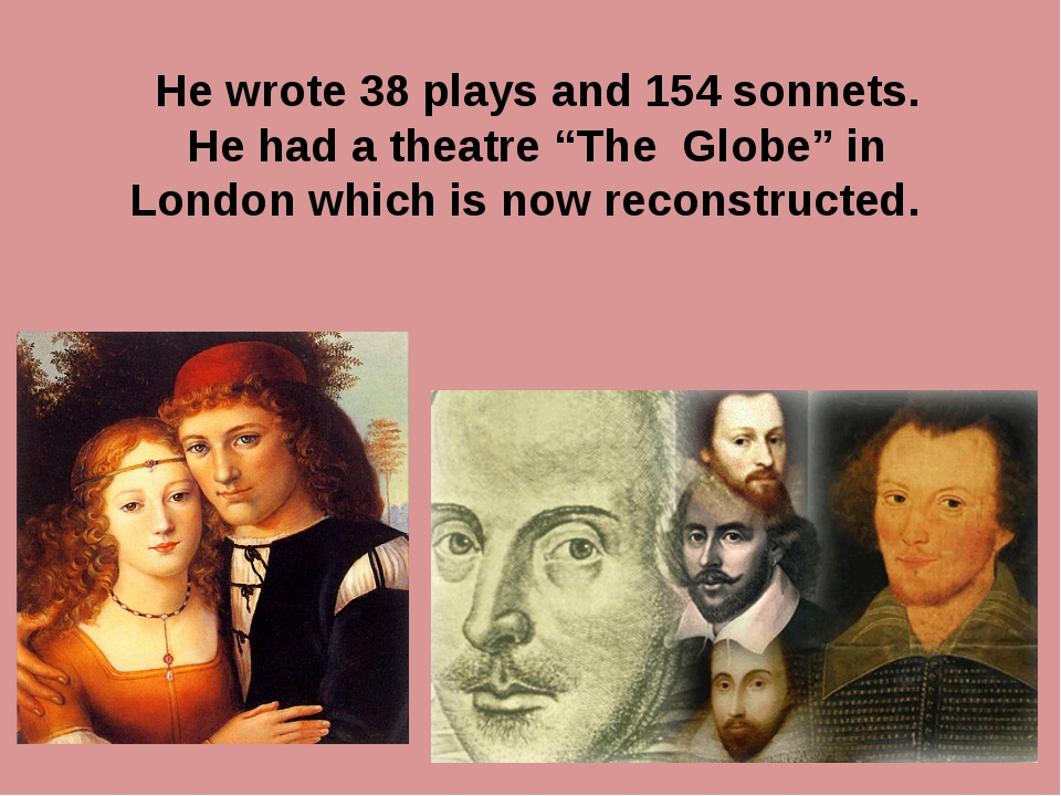 "He wrote 38 plays and 154 sonnets. He had a theatre ""The Globe"" in London wh..."
