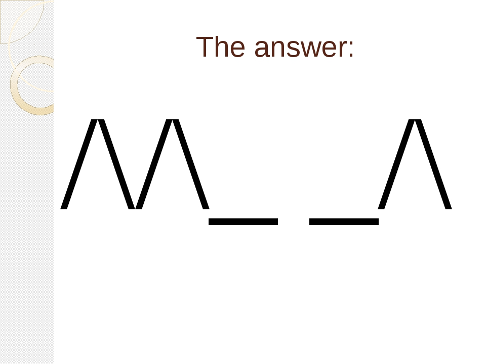 The answer: /\/\_ _/\